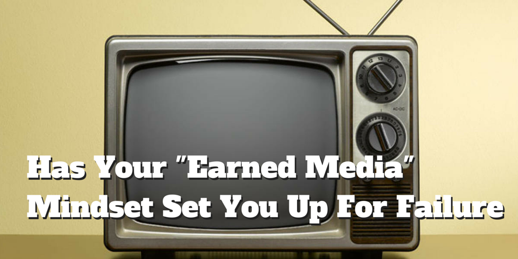 Has Your -Earned Media- Mindset Set You