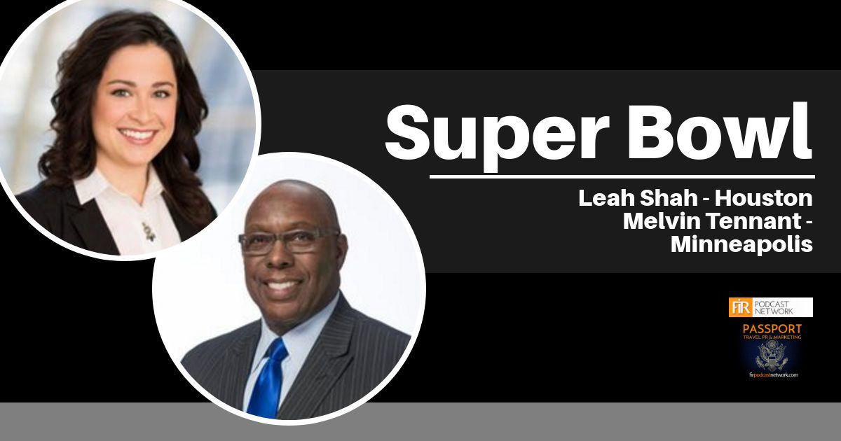 Super Bowl - Passport Travel Marketing & PR #014 - Interview with Leah Shah from Visit Houston and Melvin Tennant from Meet Minneapolis about the planning and execution that goes into hosting the Super Bowl. Houston hosted the Super Bowl in 2017 and Minneapolis will host the Super Bowl in 2018.