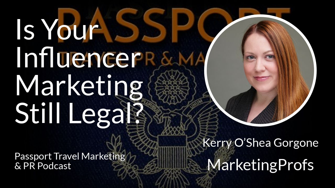 Is Your Influencer Marketing Still Legal? - updated FTC Guidelines - Passport Travel Marketing & PR Podcast #039